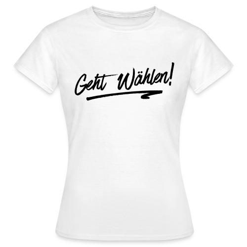 GEHT WÄHLEN - Frauen T-Shirt