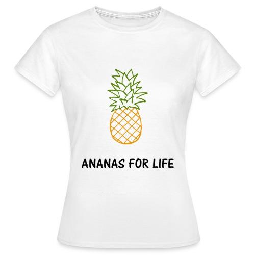Ananas for life - T-shirt Femme