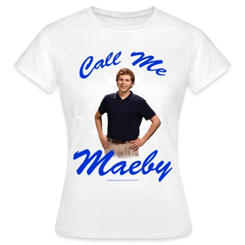 ArrestedDevelopment Call me Maeby - Frauen T-Shirt