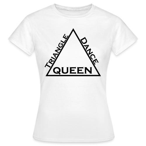 Triangle Dreieck Dance Tanz Queen Königin - Frauen T-Shirt