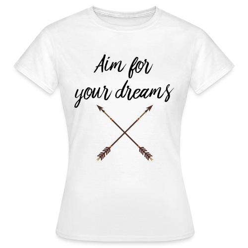 Aim for your Dreams - Naisten t-paita