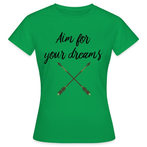 Aim for your Dreams - Naisten t-paita