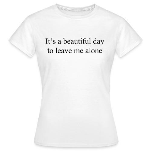 Ein schöner Tag um mich alleine zu lassen - Frauen T-Shirt