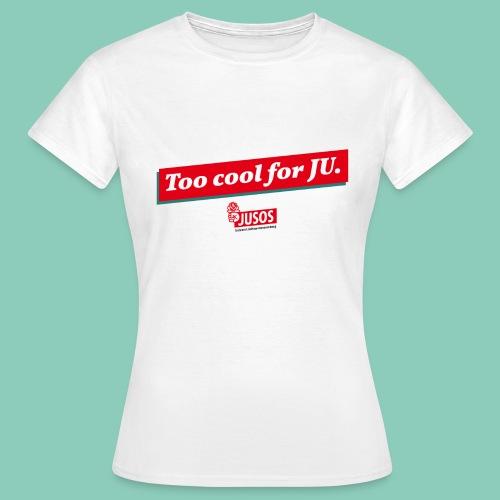 too cool for ju png - Frauen T-Shirt