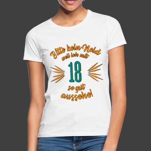 Geburtstag 18 - Bitte kein Neid petrol - Rahmenlos - Frauen T-Shirt