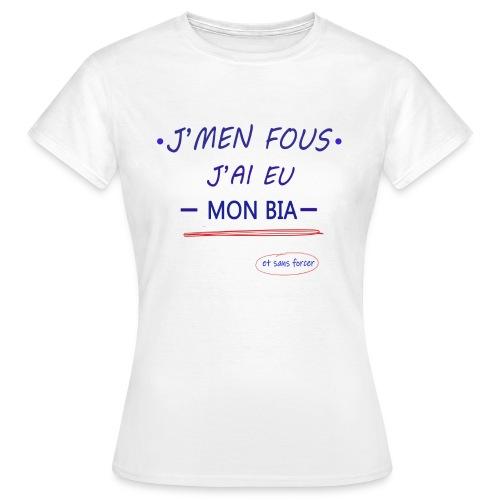 J'men fous j'ai eu mon BIA ( et sans forcer ) - T-shirt Femme