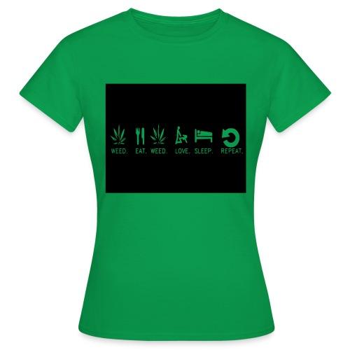 WEED. EAT. WEED. LOVE. SLEEP. REPEAT. - Women's T-Shirt
