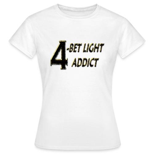 4 bet light addict - T-shirt Femme