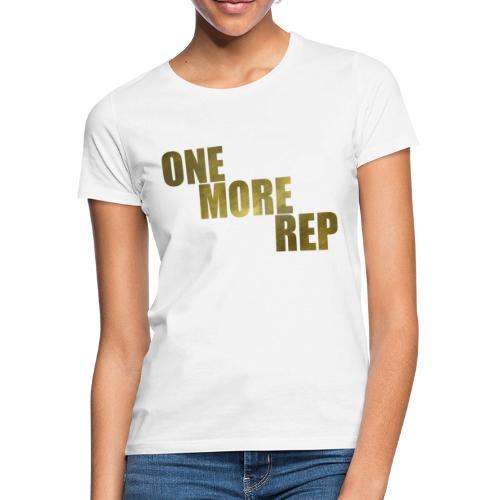 ONE MORE REP Gym Workout Freizeit - Frauen T-Shirt