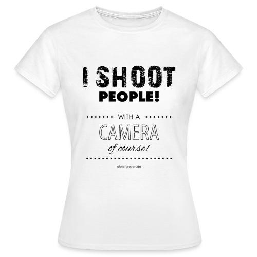 I Shoot People schwarz - Frauen T-Shirt