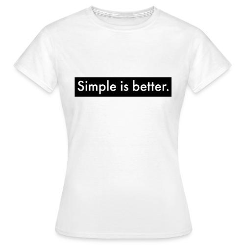 Simple Is Better - Women's T-Shirt