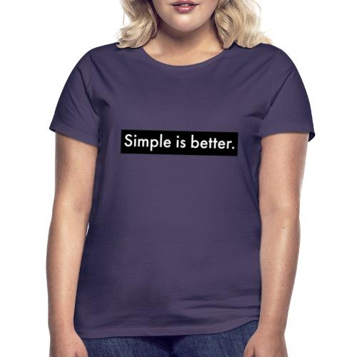 Simple Is Better - Women's T-Shirt