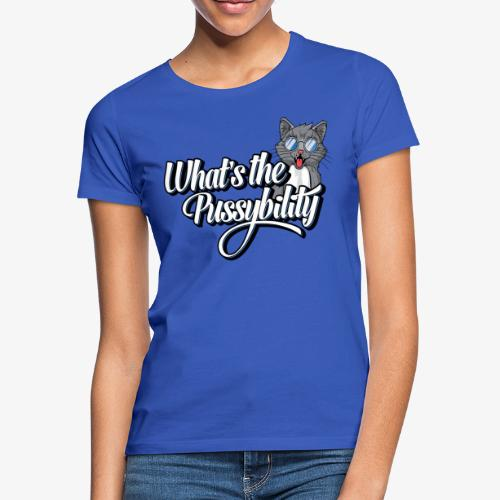 What's the Pussybility - Dame-T-shirt