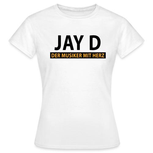 Jay D Der Musiker mit Herz - Frauen T-Shirt
