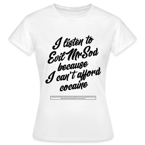 I listen to EvilMrSod b - Women's T-Shirt