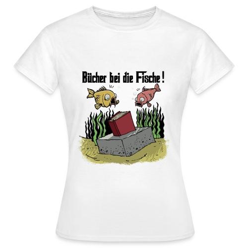 Bücher bei die Fische - Frauen T-Shirt