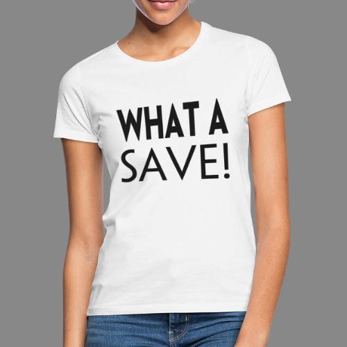 What a save - Dame-T-shirt