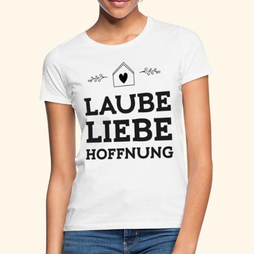 Laube Liebe Hoffnung I Geschenk Garten Schreber - Frauen T-Shirt