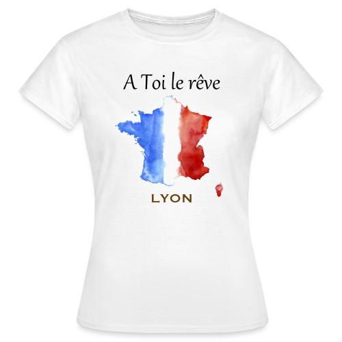 Collection A Toi Le Rêve - France (Lyon) - T-shirt Femme