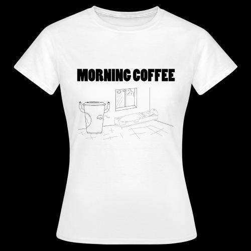 Morning Coffee - Women's T-Shirt