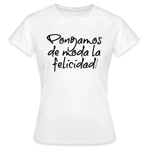 Pongamos de moda la felicidad design - Camiseta mujer