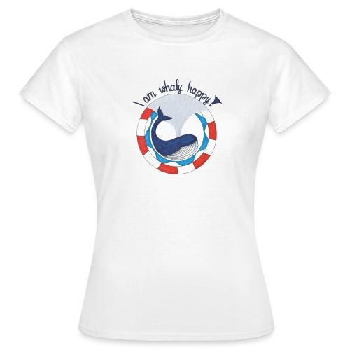 I am whaly happy! - Frauen T-Shirt