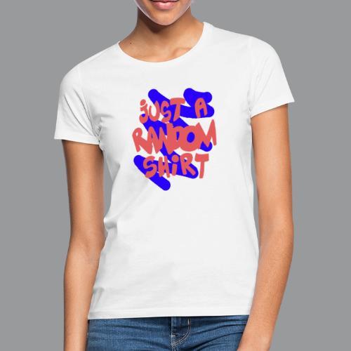 gewoon een willekeurig shirt2 - Vrouwen T-shirt