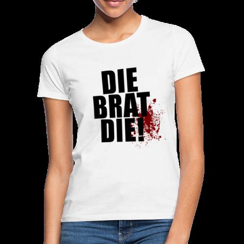 T-shirt, DIE BRAT DIE - T-shirt dam