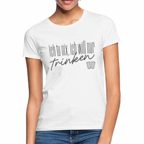 Ich tu nix, ich will nur trinken & Dubbegläser - Frauen T-Shirt