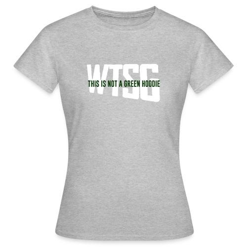 WTSG Not A Green Hoodie - Women's T-Shirt