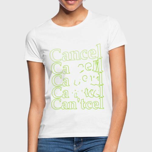 cancel - Vrouwen T-shirt