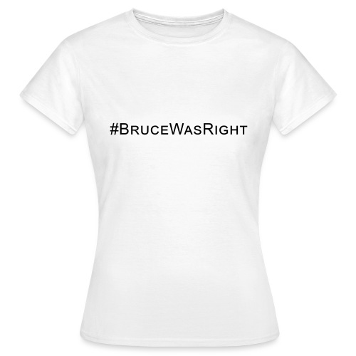 #Brucewasright - Women's T-Shirt