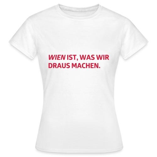 Wien ist, was wir draus machen - Frauen T-Shirt
