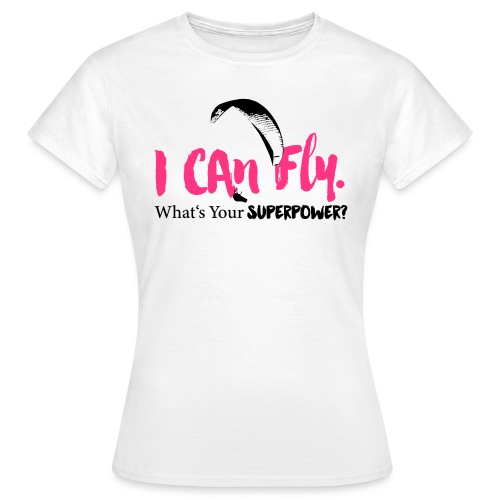 I can fly. What's your superpower? - Frauen T-Shirt