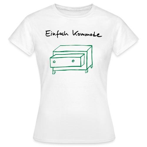Einfach Kommode - Frauen T-Shirt
