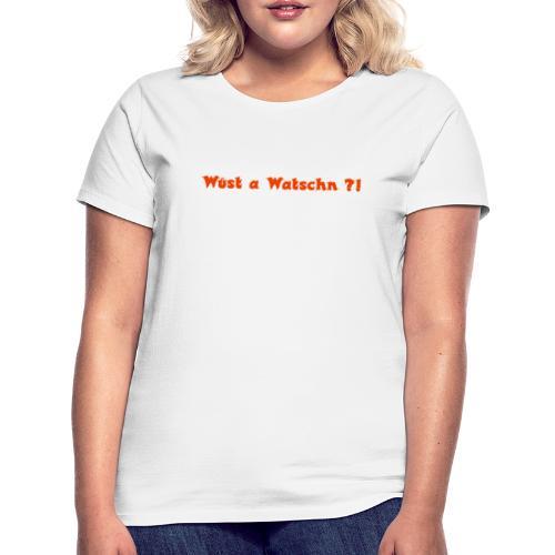 Wüst a Watschn?! - Frauen T-Shirt