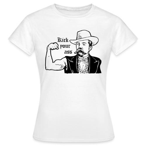Kick Your Ass - Vrouwen T-shirt