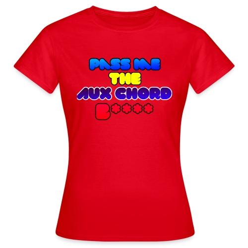 Pass me the AUX chord B**** - Women's T-Shirt