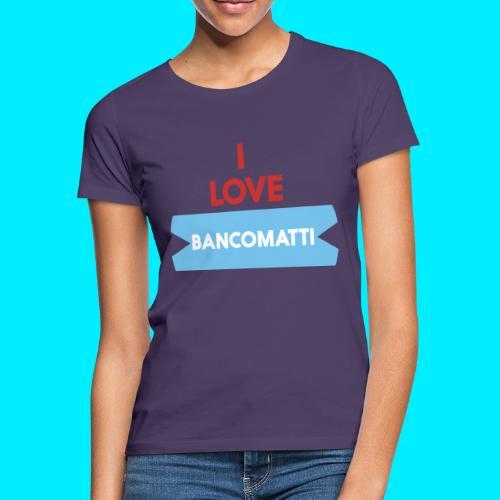 I LOVE BANCOMATTI VerROSSO - Maglietta da donna