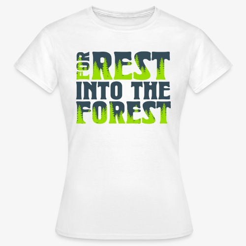 For Rest Into The Forest - Frauen T-Shirt