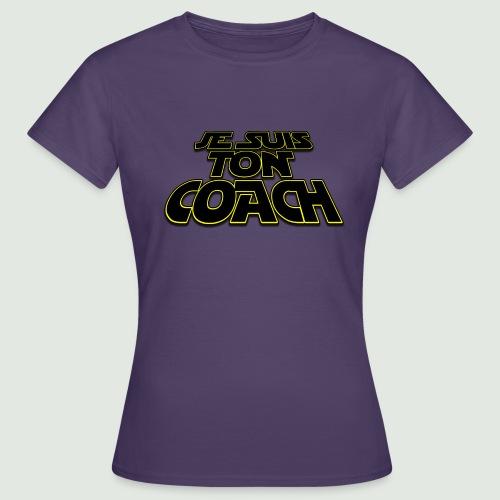 je suis ton coach - T-shirt Femme