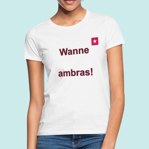 Wanne ambras verti mr def b - Vrouwen T-shirt
