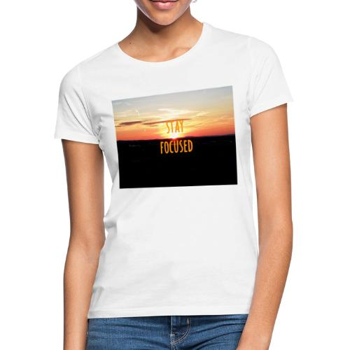 stay focused sunset - Frauen T-Shirt