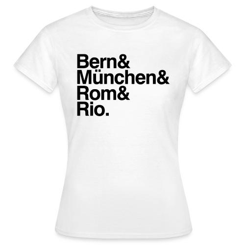 Bern&München&Rom&Rio - Frauen T-Shirt