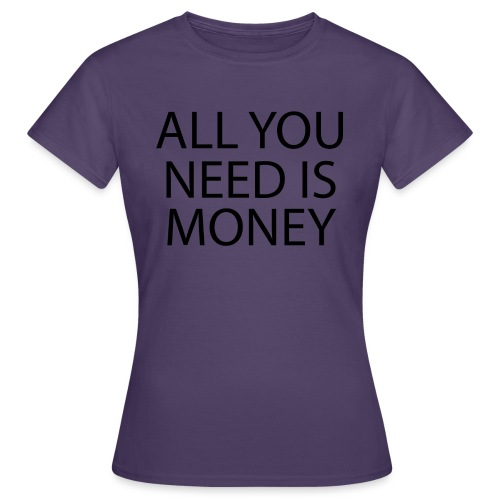 All you need is Money - T-skjorte for kvinner