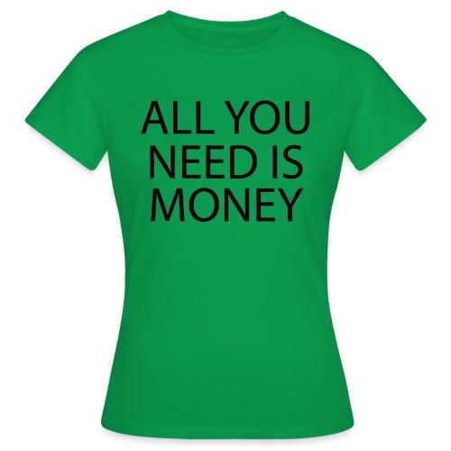 All you need is Money - T-skjorte for kvinner