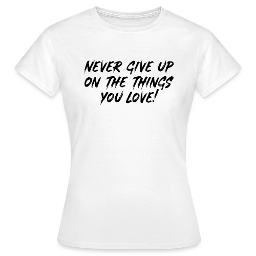 Never give up - Vrouwen T-shirt