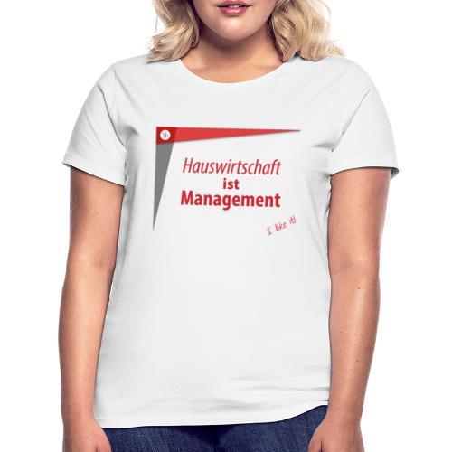 Hauswirtschaft ist Management - Frauen T-Shirt