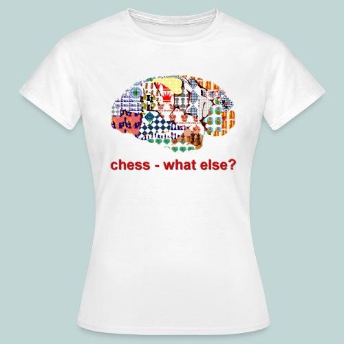 chess_what_else - Frauen T-Shirt