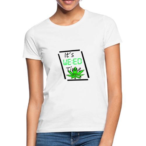 It´s weed time / Es ist Weed Zeit - Frauen T-Shirt